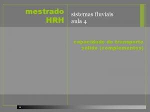 mestrado HRH sistemas fluviais aula 4 capacidade de