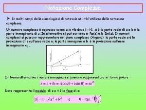 Notazione Complessa In molti campi della sismologia di