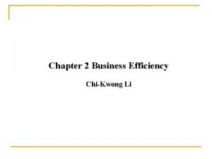 Chapter 2 Business Efficiency ChiKwong Li Business Efficiency