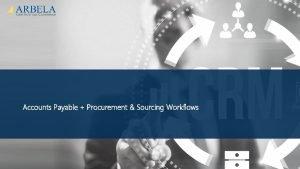 Accounts Payable Procurement Sourcing Workflows Arbela Technologies Corp