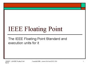 IEEE Floating Point The IEEE Floating Point Standard