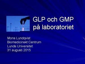 GLP och GMP p laboratoriet Mons Lundqvist Biomedicinskt