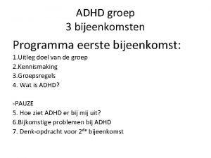 ADHD groep 3 bijeenkomsten Programma eerste bijeenkomst 1