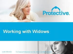 Working with Widows 1 For Financial Professional Use