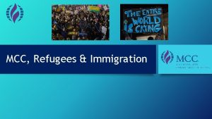 MCC Refugees Immigration Why are we here 1