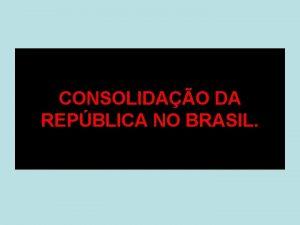 CONSOLIDAO DA REPBLICA NO BRASIL PRAA DA REPBLICA