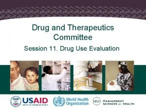 Drug and Therapeutics Committee Session 11 Drug Use
