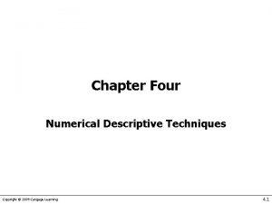 Chapter Four Numerical Descriptive Techniques Copyright 2009 Cengage