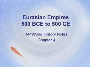 Eurasian Empires 500 BCE to 500 CE AP
