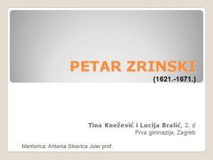 PETAR ZRINSKI 1621 1671 Tina Kneevi i Lucija