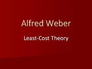 Alfred Weber LeastCost Theory Alfred Weber 1868 1958