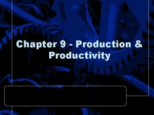 Chapter 9 Production Productivity Gross Domestic Product GDP