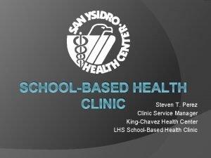 SCHOOLBASED HEALTH Steven T Perez CLINIC Clinic Service