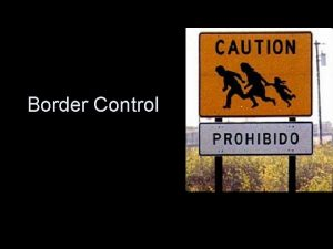 Border Control Border Control Why Border Control Before