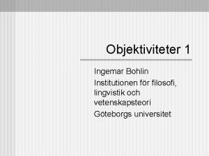 Objektiviteter 1 Ingemar Bohlin Institutionen fr filosofi lingvistik