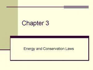 Chapter 3 Energy and Conservation Laws Conservation laws