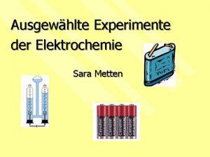 Ausgewhlte Experimente der Elektrochemie Sara Metten Gliederung 1