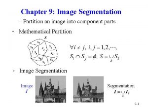 Chapter 9 Image Segmentation Partition an image into