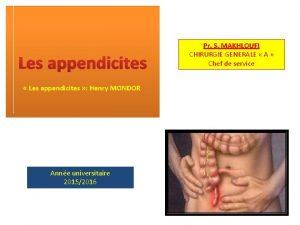 Les appendicites Les appendicites Henry MONDOR Anne universitaire
