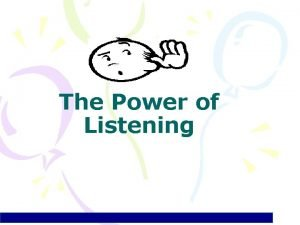 The Power of Listening What is Listening Listening