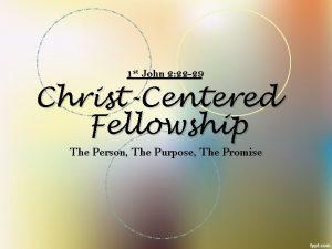 1 st John 2 22 29 ChristCentered Fellowship