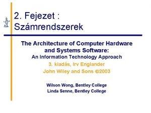2 Fejezet Szmrendszerek The Architecture of Computer Hardware