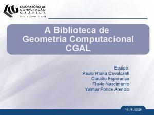A Biblioteca de Geometria Computacional CGAL Equipe Paulo