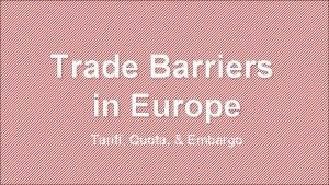 Trade Barriers in Europe Tariff Quota Embargo International