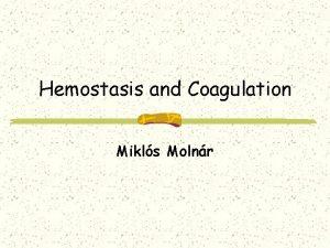 Hemostasis and Coagulation Mikls Molnr Definition of HEMOSTASIS