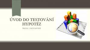 VOD DO TESTOVN HYPOTZ Martina Litschmannov Obsah lekce