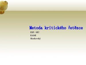 Metoda kritickho etzce ESF MU KAMI Skorkovsk Metoda