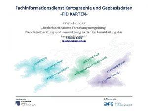 Fachinformationsdienst Kartographie und Geobasisdaten FID KARTENWorkshop Bedarfsorientierte Forschungsumgebung