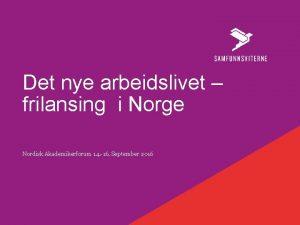 Det nye arbeidslivet frilansing i Norge Nordisk Akademikerforum