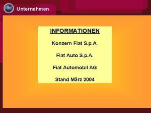 Unternehmen INFORMATIONEN Konzern Fiat S p A Fiat