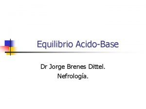 Equilibrio AcidoBase Dr Jorge Brenes Dittel Nefrologa Equilibrio
