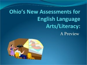 Ohios New Assessments for English Language ArtsLiteracy A