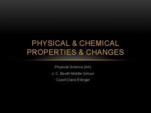 PHYSICAL CHEMICAL PROPERTIES CHANGES Physical Science 8 A
