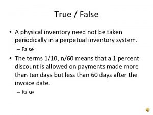 True False A physical inventory need not be