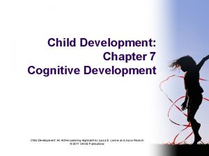 Child Development Chapter 7 Cognitive Development Child Development