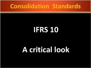 Consolidation Standards IFRS 10 A critical look Consolidation