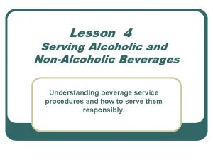 Lesson 4 Serving Alcoholic and NonAlcoholic Beverages Understanding