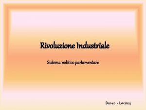 Rivoluzione Industriale Sistema politico parlamentare Buoso Lacinaj Dal