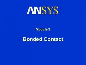Module 9 Bonded Contact 9 Bonded Contact Training
