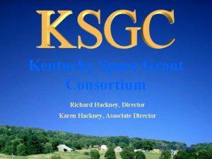 Kentucky Space Grant Consortium Richard Hackney Director Karen