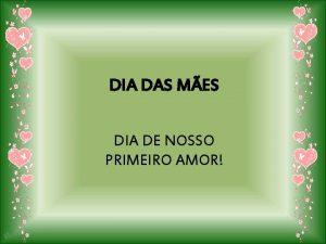 DIA DAS MES DIA DE NOSSO PRIMEIRO AMOR