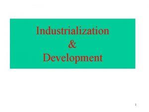 Industrialization Development 1 Key Questions Q 1 Industrialization