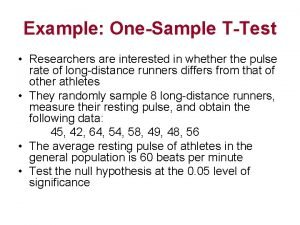 Example OneSample TTest Researchers are interested in whether