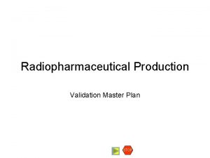 Radiopharmaceutical Production Validation Master Plan STOP Validation Master