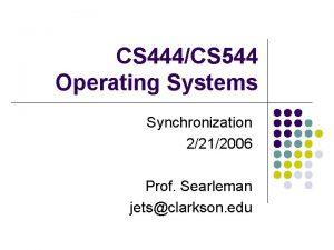 CS 444CS 544 Operating Systems Synchronization 2212006 Prof