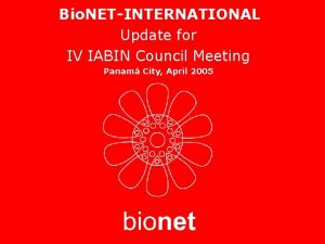 Bio NETINTERNATIONAL Update for IV IABIN Council Meeting